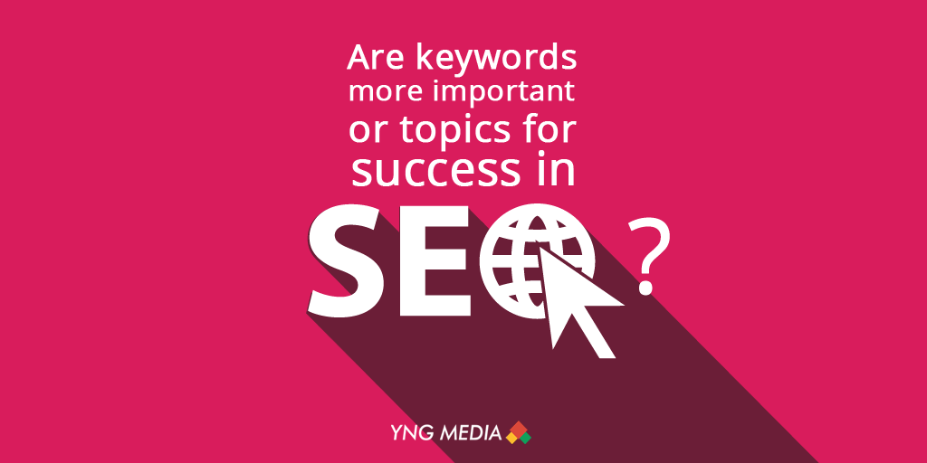 Are keywords more important or topics for success in SEO?