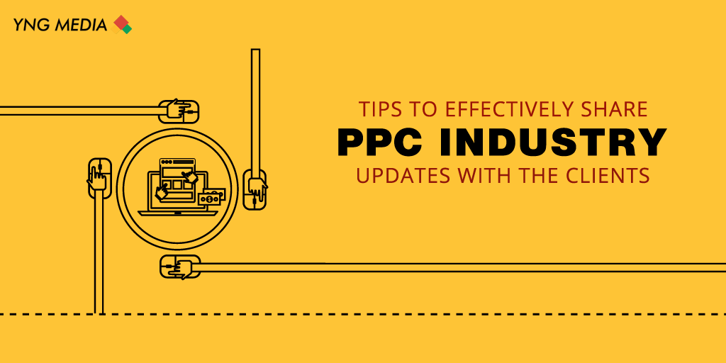 Tips To Effectively Share Ppc Industry Updates With The Clients