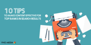 10 Tips to Make Content Effective For Top Ranks in Search Results