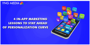 4 In-App Marketing Lessons To Stay Ahead Of Personalization Curve