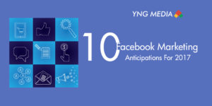 10 Facebook Marketing Anticipations For 2017